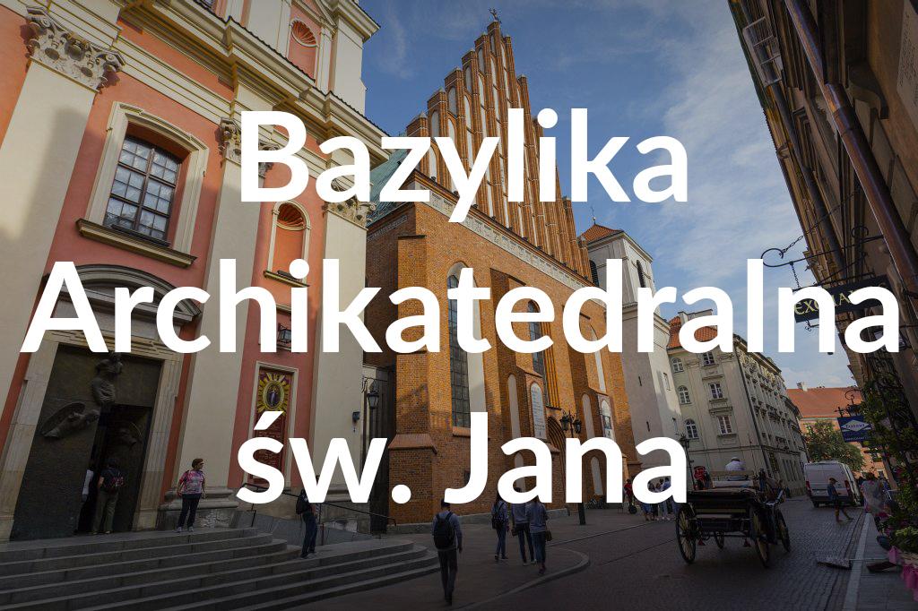 Bazylika św.Jana, fot.Filip Kwiatkowski