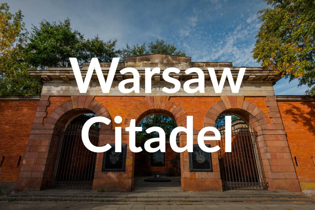 Cytadela Warszawska, fot. Filip Kwiatkowski