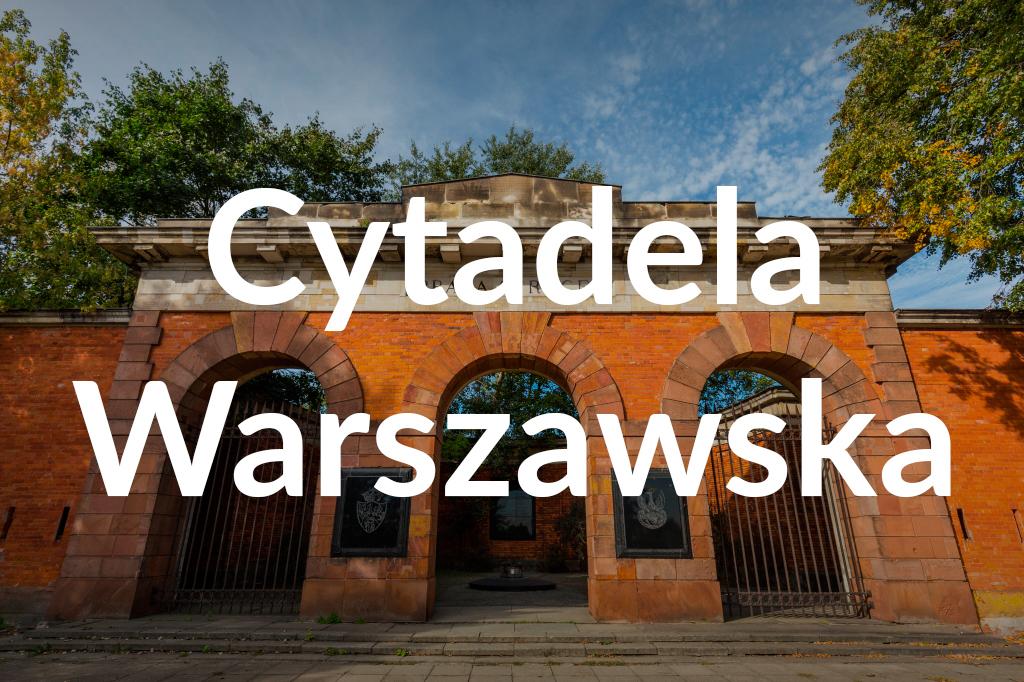 Cytadela Warszawska, fot.Filip Kwiatkowski