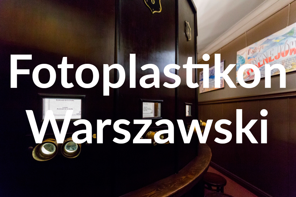 Fotoplastikon Warszawski, fot.Filip Kwiatkowski