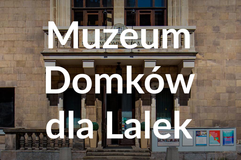 Muzeum Domków dla Lalek, fot.Filip Kwiatkowski