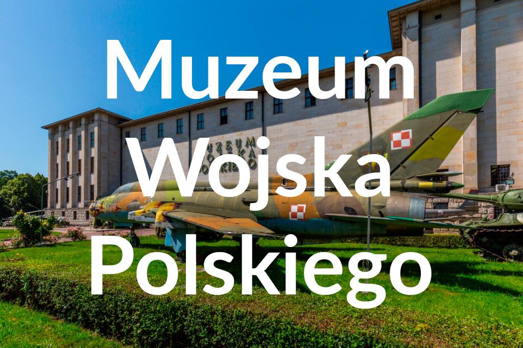 Muzeum Wojska Polskiego, fot.Filip Kwiatkowski