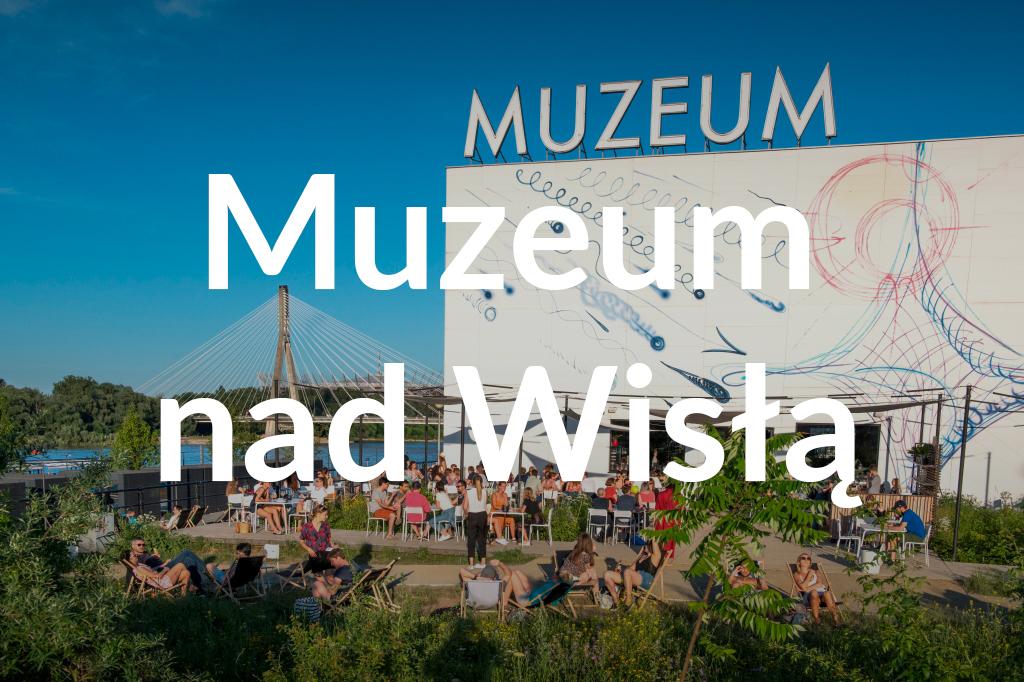 Muzeum nadWisłą, fot.m.st. Warszawa