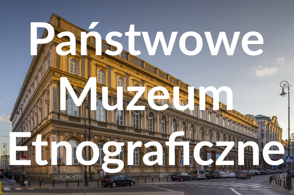 Państwowe Muzeum Etnograficzne, fot.Filip Kwiatkowski